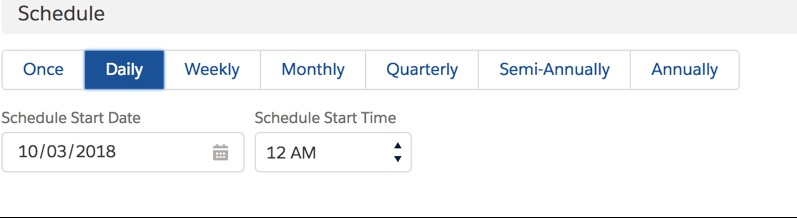 Select your Schedule for how frequently you would like this process to run. For example, this process will run for the first time on 10/3/2018 at 12:00 AM and would continue to run daily at 12:00 AM.