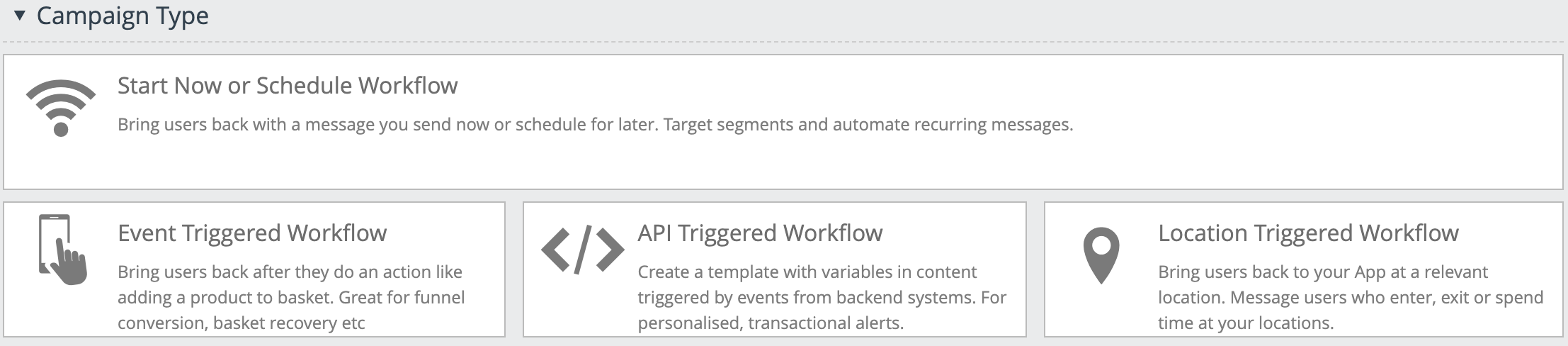 Triggers available for multi stage journeys: Start now to create a scheduled workflow, event triggered, API triggered and location triggered workflows.