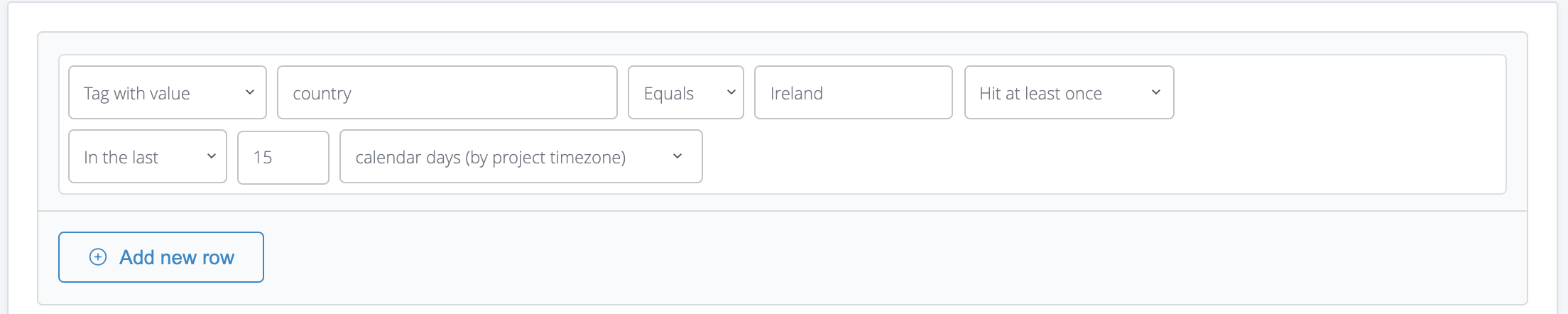The example above shows a condition that applies to users who have hit a 'country' tag that equals to Ireland at least one in the last 15 days.