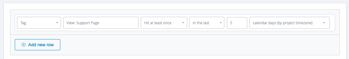 The example above shows a condition that applies to users who have hit a 'view support page' tag at least one in the last 5 days.