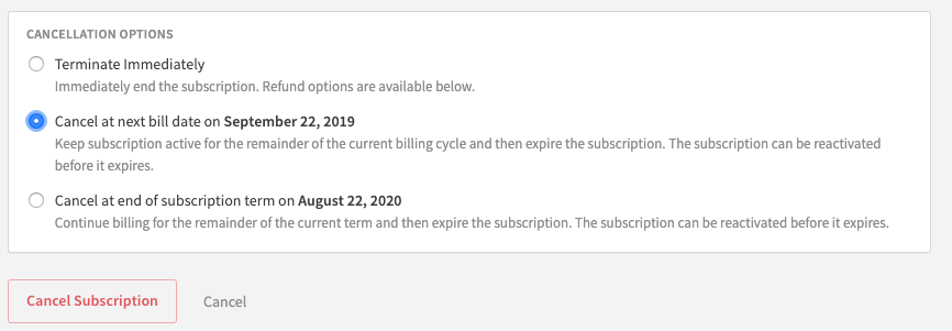 Subscriptions can be cancelled at three different timeframes: immediately, next bill date, or term renewal.